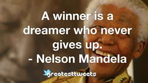 A winner is a dreamer who never gives up. - Nelson Mandela