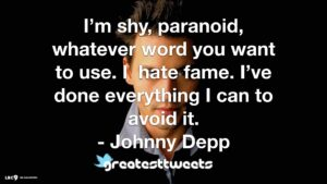 I'm shy, paranoid, whatever word you want to use. I hate fame. I've done everything I can to avoid it. - Johnny Depp