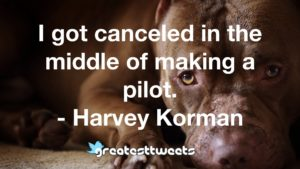 I got canceled in the middle of making a pilot. - Harvey Korman