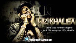 I thank God for blessing me with life everyday..-Wiz Khalifa