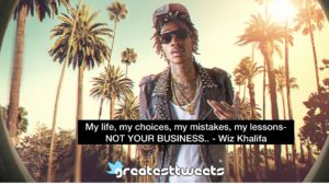 My life, my choices, my mistakes, my lessons- NOT YOUR BUSINESS.. - Wiz Khalifa