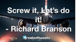 Screw it, Let's do it! - Richard Branson