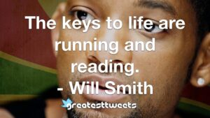 The keys to life are running and reading. - Will Smith