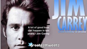 A lot of good love can happen in ten years.- Jim Carrey