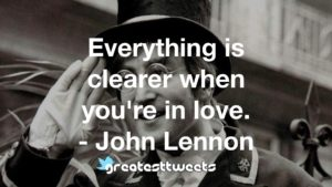 Everything is clearer when you're in love. - John Lennon