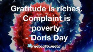 Gratitude is riches. Complaint is poverty. - Doris Day