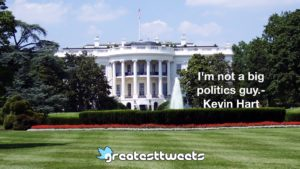 I'm not a big politics guy.- Kevin Hart