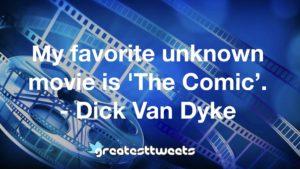 My favorite unknown movie is 'The Comic'. - Dick Van Dyke