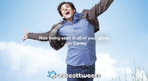 Risk being seen in all of your glory. - Jim Carrey