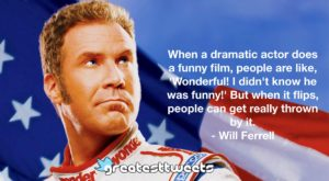 When a dramatic actor does a funny film, people are like, 'Wonderful! I didn't know he was funny!' But when it flips, people can get really thrown by it. - Will Ferrell