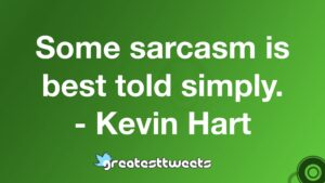 Some sarcasm is best told simply. - Kevin Hart