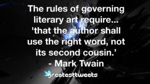The rules of governing literary art require... 'that the author shall use the right word, not its second cousin.' - Mark Twain.001