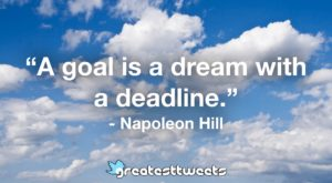 A goal is a dream with a deadline. - Napoleon Hill.001