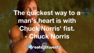 The quickest way to a man's heart is with Chuck Norris' fist. - Chuck Norris