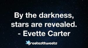 By the darkness, stars are revealed. - Evette Carter