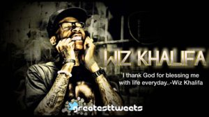 I thank God for blessing me with life everyday..-Wiz Khalifa