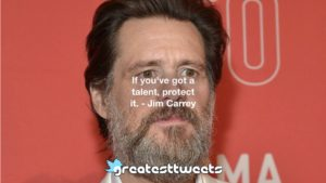 If you've got a talent, protect it. - Jim Carrey