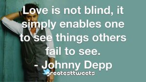 Love is not blind, it simply enables one to see things others fail to see. - Johnny Depp