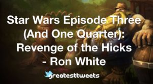 Star Wars Episode Three (And One Quarter): Revenge of the Hicks - Ron White