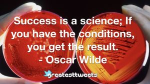 Success is a science; If you have the conditions, you get the result. - Oscar Wilde