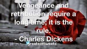 Vengeance and retribution require a long time; it is the rule. - Charles Dickens
