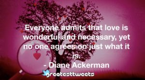 Everyone admits that love is wonderful and necessary, yet no one agrees on just what it is.
