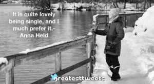 http://www.greatesttweets.com/wp-content/uploads/2019/02/It-is-quite-lovely-being-single-and-I-much-prefer-it.-Anna-Held.001.jpeg