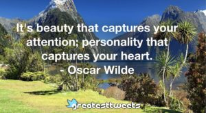 It's beauty that captures your attention; personality that captures your heart. - Oscar Wilde