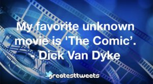 My favorite unknown movie is 'The Comic'. - Dick Van Dyke