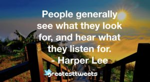 People generally see what they look for, and hear what they listen for. - Harper Lee