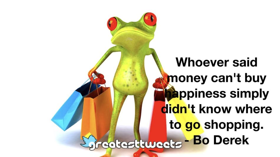Whoever said money can't buy happiness simply didn't know where to go shopping.