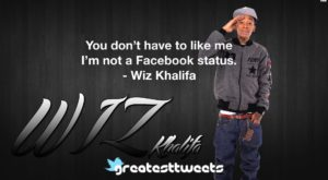 You don't have to like me I'm not a Facebook status. - Wiz Khalifa