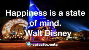 Happiness is a state of mind. - Walt Disney