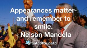 Appearances matter-and remember to smile. - Nelson Mandela