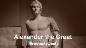 Alexander the Great - History & Quotes