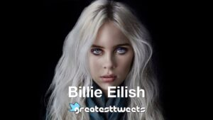 Billie Eilish Biography and Quotes