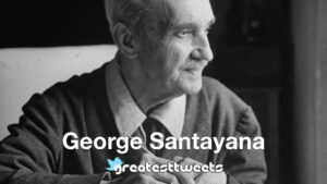 George Santayana Biography and Quotes