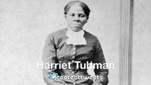 Harriet Tubman Biography and Quotes