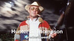 Hunter S. Thompson Biography and Quotes