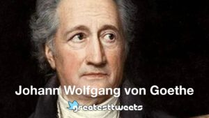 Johann Wolfgang von Goethe Quotes and Biography